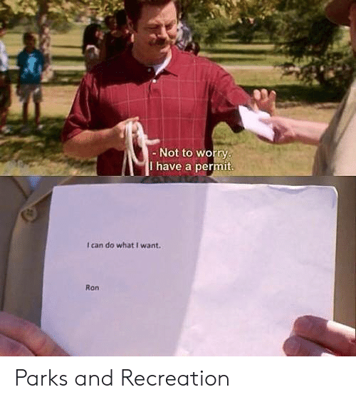 Memes, Parks and Recreation, and 🤖: - Not to worry  I have a permit.  I can do what I want.  Ron Parks and Recreation