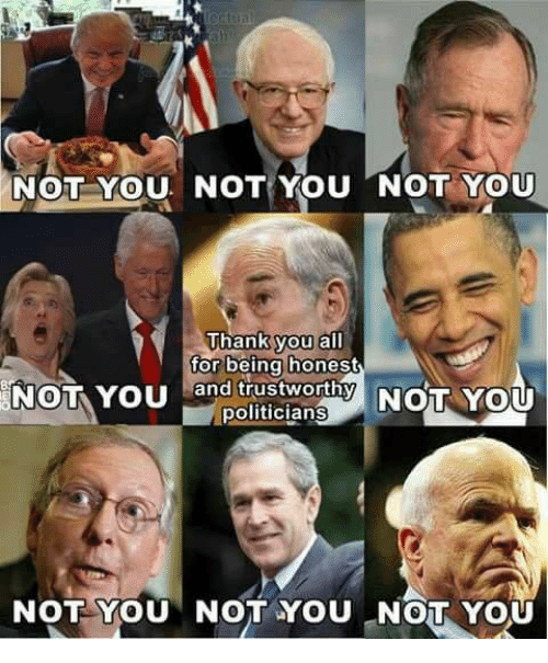 Memes, Thank You, and Politicians: NOT YOU NOT YOU NOT YOU  0  0  Thank you all  Thankvou all  tor being honest  and trustworthy  politicians  0  NOT YOU NOT YOU NOT YOU