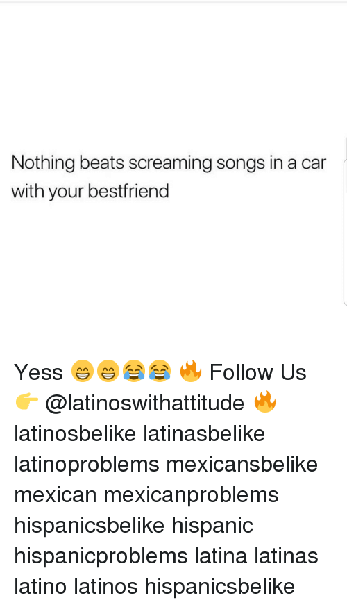 Latinos, Memes, and Beats: Nothing beats screaming songs in a car  with your bestfriend Yess 😁😁😂😂 🔥 Follow Us 👉 @latinoswithattitude 🔥 latinosbelike latinasbelike latinoproblems mexicansbelike mexican mexicanproblems hispanicsbelike hispanic hispanicproblems latina latinas latino latinos hispanicsbelike