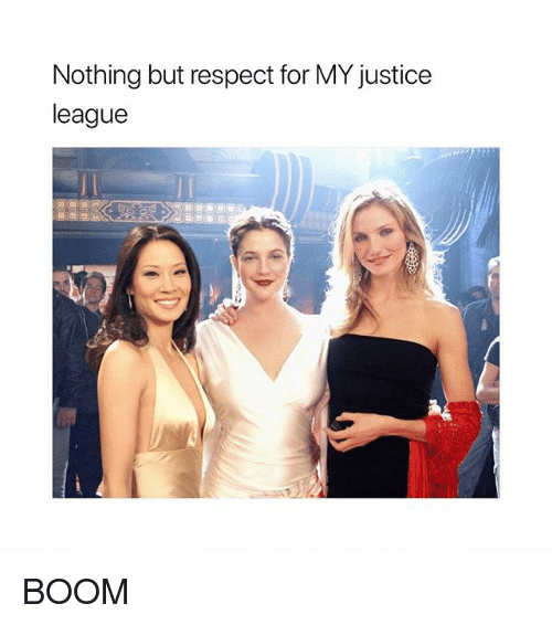 Respect, Justice, and Justice League: Nothing but respect for MY justice  league BOOM