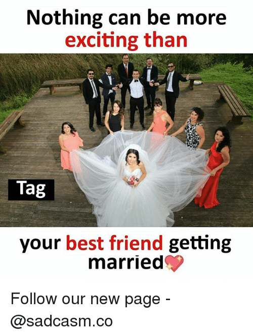 Best Friend, Memes, and Best: Nothing can be more  exciting than  Tag  your best friend getting  marriedC Follow our new page - @sadcasm.co