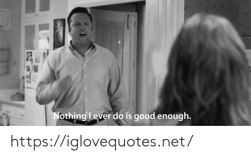 Good, Net, and Href: Nothing I ever do is good enough. https://iglovequotes.net/