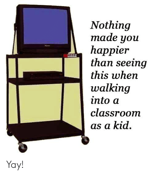 Memes, Classroom, and 🤖: Nothing  made you  happier  than seeing  this when  walking  into a  classroom  as a kid Yay!