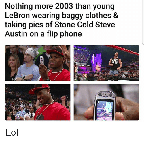 cold-steve-austin: Nothing more 2003 than young  LeBron wearing baggy clothes &  taking pics of Stone Cold Steve  Austin on a flip phone  aeAR Lol
