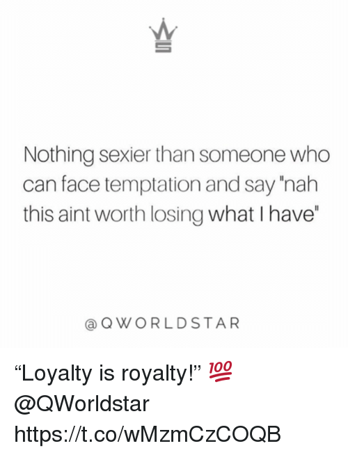 "Temptation, Who, and Can: Nothing sexier than someone who  can face temptation and say 'nah  this aint worth losing what I have""  QWORLDSTAR ""Loyalty is royalty!"" 💯 @QWorldstar https://t.co/wMzmCzCOQB"
