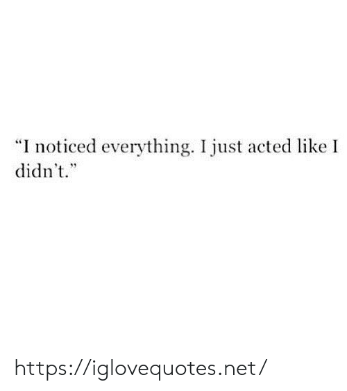 Net, Href, and Like: noticed everything. I just acted like  didn't. https://iglovequotes.net/