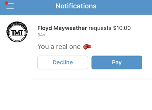 Floyd Mayweather, Mayweather, and Money: Notifications  DONT  TIMES  Floyd Mayweather requests $10.00  TMT  34s  THE MONEY TEAM  You a real one  Decline  Pay  LAST