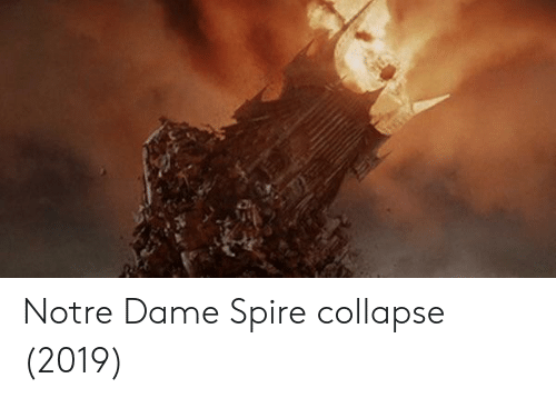 Notre Dame, Collapse, and Spire: Notre Dame Spire collapse (2019)