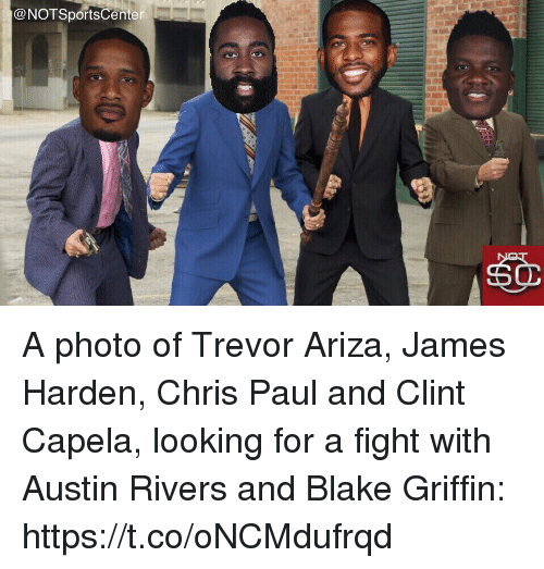 Blake Griffin, Chris Paul, and James Harden: @NOTSportsCenter A photo of Trevor Ariza, James Harden, Chris Paul and Clint Capela, looking for a fight with Austin Rivers and Blake Griffin: https://t.co/oNCMdufrqd