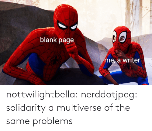 problems: nottwilightbella: nerddotjpeg:  solidarity   a multiverse of the same problems