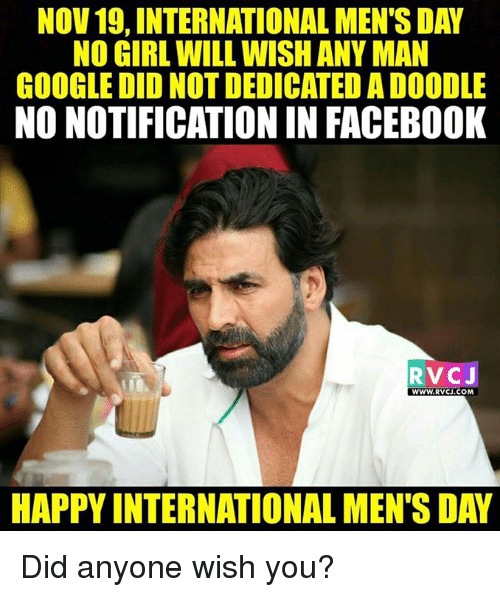 Google, Memes, and Any Man: NOV 19, INTERNATIONAL MEN'S DAY  NO GIRL WILL WISH ANY MAN  GOOGLE DID NOTDEDICATED ADO DDLE  NO NOTIFICATION IN FACEBOOK  RVCJ  WWW. RVCJ.COM  HAPPY INTERNATIONAL MENSDAY Did anyone wish you?