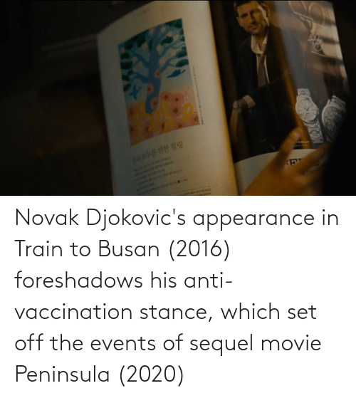 Train: Novak Djokovic's appearance in Train to Busan (2016) foreshadows his anti-vaccination stance, which set off the events of sequel movie Peninsula (2020)