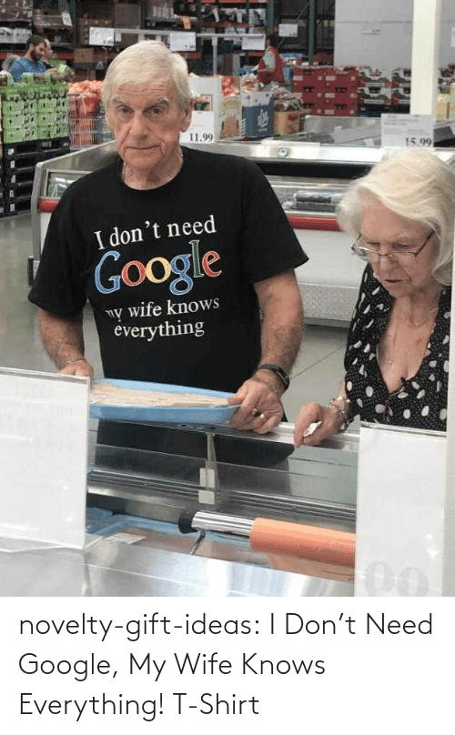 dont: novelty-gift-ideas:  I Don't Need Google, My Wife Knows Everything! T-Shirt