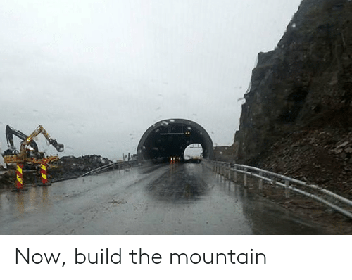 Now, Build, and  Mountain: Now, build the mountain