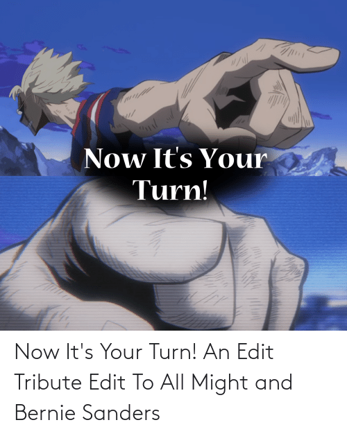 Bernie Sanders: Now It's Your Turn! An Edit Tribute Edit To All Might and Bernie Sanders
