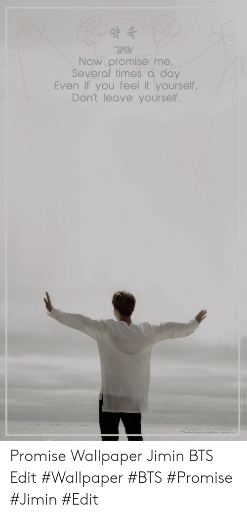 Jimin Bts: Now promise me  Several times a day  Even if you feel it yourself,  Don't leave yourself.  eN Promise Wallpaper Jimin BTS Edit   #Wallpaper #BTS #Promise #Jimin #Edit