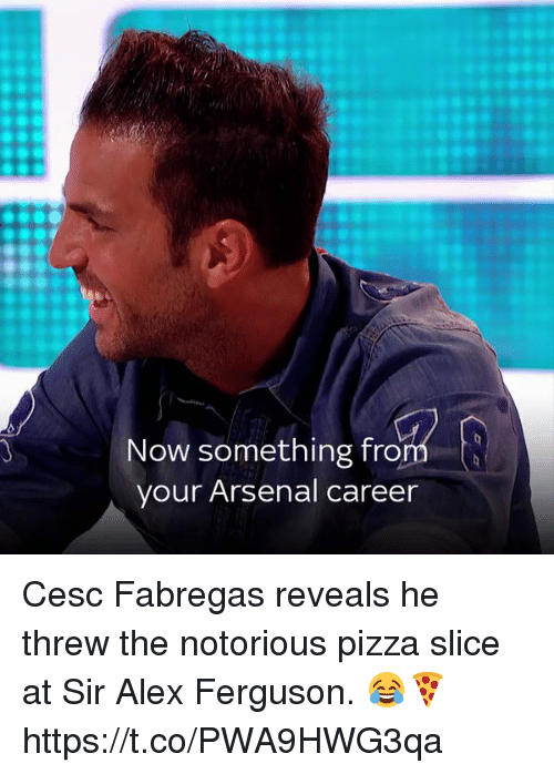 Arsenal, Pizza, and Soccer: Now something from  your Arsenal career Cesc Fabregas reveals he threw the notorious pizza slice at Sir Alex Ferguson. 😂🍕    https://t.co/PWA9HWG3qa