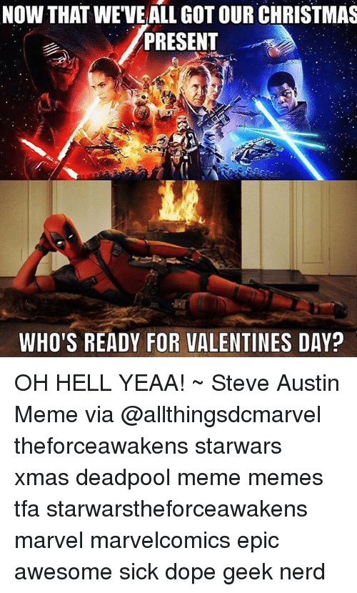 Austin Meme: NOW THAT WEVEALL GOT OUR CHRISTMAS  PRESENT  WHO'S READY FOR VALENTINES DAY? OH HELL YEAA! ~ Steve Austin Meme via @allthingsdcmarvel theforceawakens starwars xmas deadpool meme memes tfa starwarstheforceawakens marvel marvelcomics epic awesome sick dope geek nerd