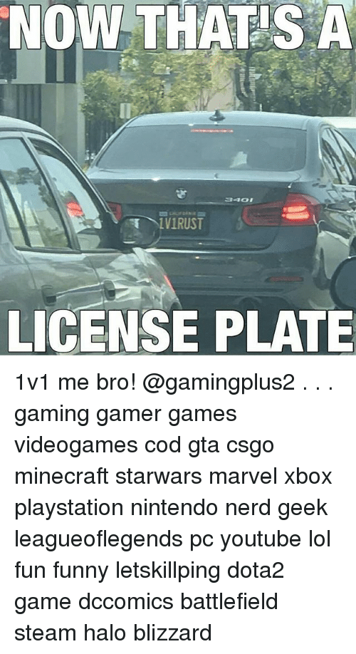 Funny, Halo, and Lol: NOW THATS A  LICENSE PLATE 1v1 me bro! @gamingplus2 . . . gaming gamer games videogames cod gta csgo minecraft starwars marvel xbox playstation nintendo nerd geek leagueoflegends pc youtube lol fun funny letskillping dota2 game dccomics battlefield steam halo blizzard