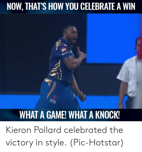 Memes, Game, and Celebrated: NOW, THATS HOW YOU CELEBRATE A WIN  WHAT A GAME! WHAT A KNOCK Kieron Pollard celebrated the victory in style.  (Pic-Hotstar)