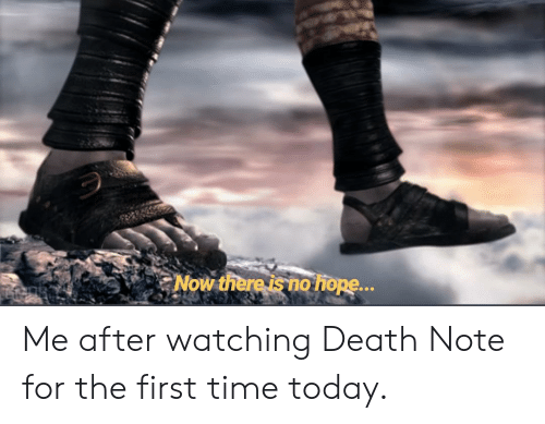 Anime, Death, and Time: Now there is no hop... Me after watching Death Note for the first time today.