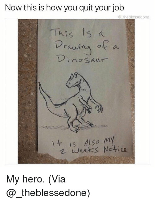 Noticably: Now this is how you quit your job  a theblessedone  This 15 a  Drawi  of a  no Saur  It is Also My  weeks Notice My hero. (Via @_theblessedone)