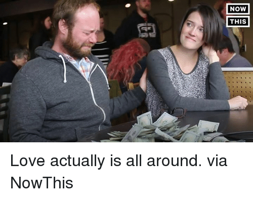 Dank, Love Actually, and 🤖: NOW  THIS Love actually is all around.  via NowThis