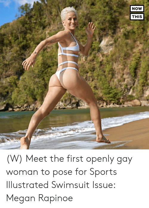 Megan, Sports, and Sports Illustrated: NOW  THIS (W) Meet the first openly gay woman to pose for Sports Illustrated Swimsuit Issue: Megan Rapinoe