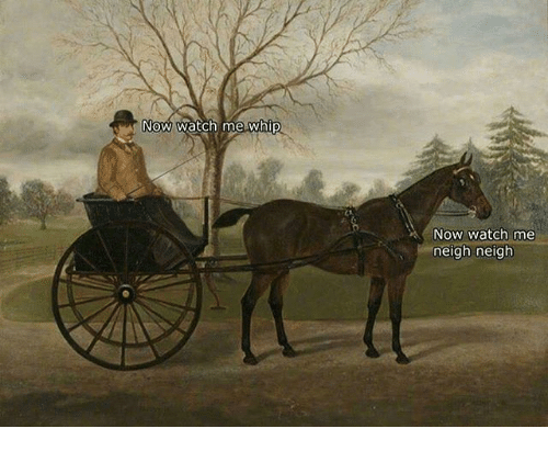 Watch Me, Watch, and Classical Art: Now watch mewhip  Now watch me  -neigh neigh