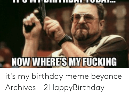 25 Best Memes About Its My Birthday Meme Beyonce Its My Birthday Meme Beyonce Memes