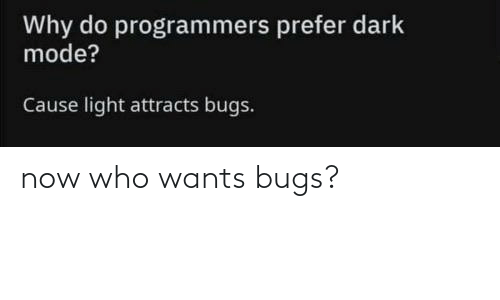 bugs: now who wants bugs?