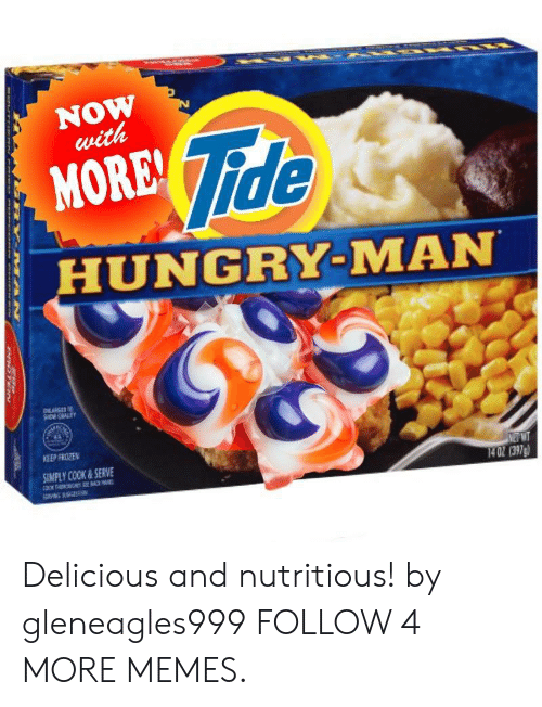 Dank, Frozen, and Hungry: NOW  with  Tide  MORE!  HUNGRY-MAN  DLAC  KEEP FROZEN  SIMPLY COOK&SERVE  3  E T  266) 20  MA N Delicious and nutritious! by gleneagles999 FOLLOW 4 MORE MEMES.