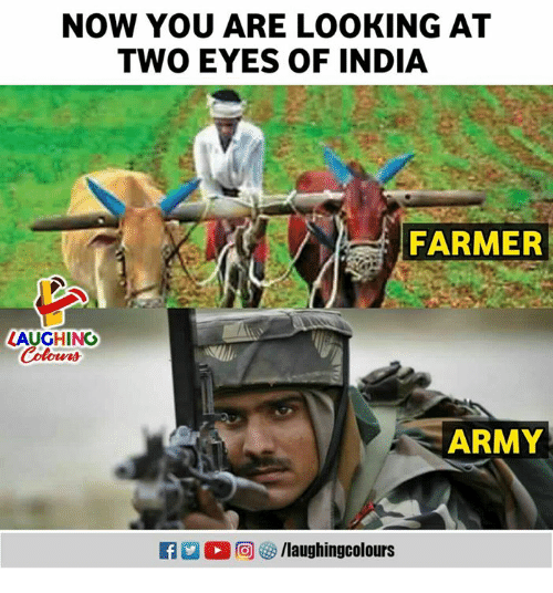 Army, India, and Indianpeoplefacebook: NOW YOU ARE LOOKING AT  TWO EYES OF INDIA  FARMER  LAUGHING  ARMY