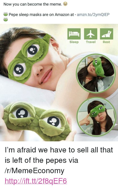 "Pepes: Now you can become the meme.  29 Pepe sleep masks are on Amazon at - amzn.to/2ymQIEP  leep Travel  Rest <p>I&rsquo;m afraid we have to sell all that is left of the pepes via /r/MemeEconomy <a href=""http://ift.tt/2f8qEF6"">http://ift.tt/2f8qEF6</a></p>"