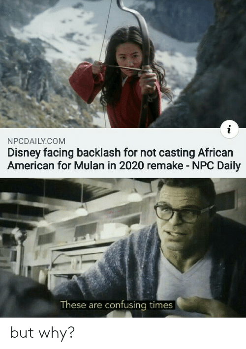 npc: NPCDAILY.COM  Disney facing backlash for not casting African  American for Mulan in 2020 remake - NPC Daily  These are confusing times but why?
