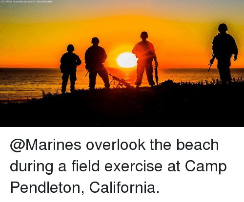 Memes, Beach, and California: NS Marine Cops photo by Lance Cel Adars Cblieske @Marines overlook the beach during a field exercise at Camp Pendleton, California.