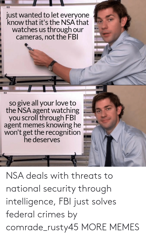 FBI: NSA deals with threats to national security through intelligence, FBI just solves federal crimes by comrade_rusty45 MORE MEMES