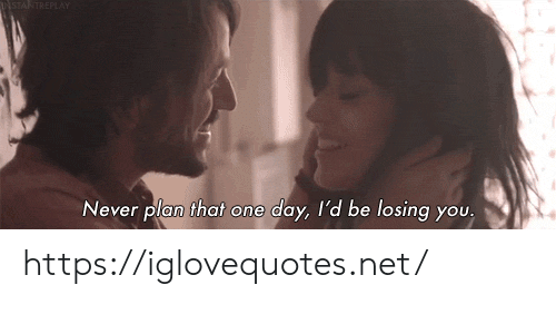 losing you: NSTANTREPLAY  Never plan that one day, l'd be losing you. https://iglovequotes.net/