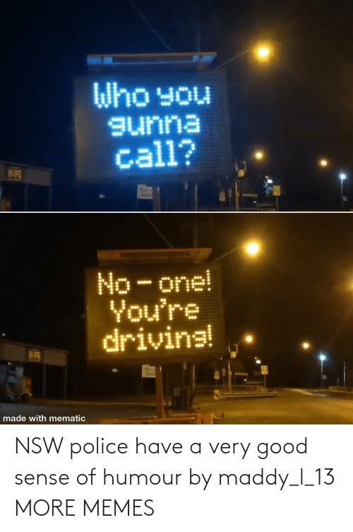 hilarious memes: NSW police have a very good sense of humour by maddy_l_13 MORE MEMES