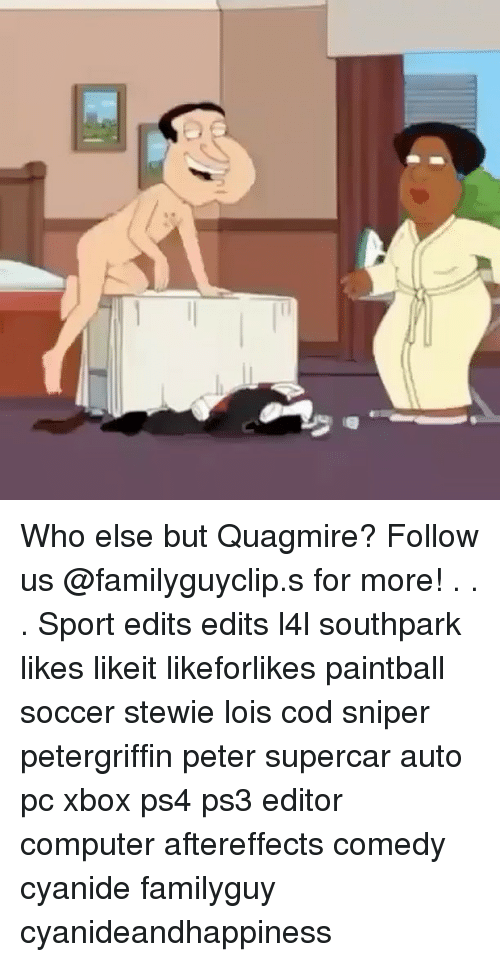 Memes, Ps4, and Soccer: nt Who else but Quagmire? Follow us @familyguyclip.s for more! . . . Sport edits edits l4l southpark likes likeit likeforlikes paintball soccer stewie lois cod sniper petergriffin peter supercar auto pc xbox ps4 ps3 editor computer aftereffects comedy cyanide familyguy cyanideandhappiness