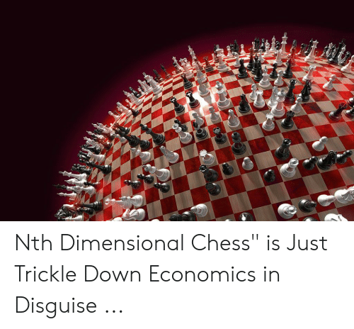 "Dimensional Chess: Nth Dimensional Chess"" is Just Trickle Down Economics in Disguise ..."