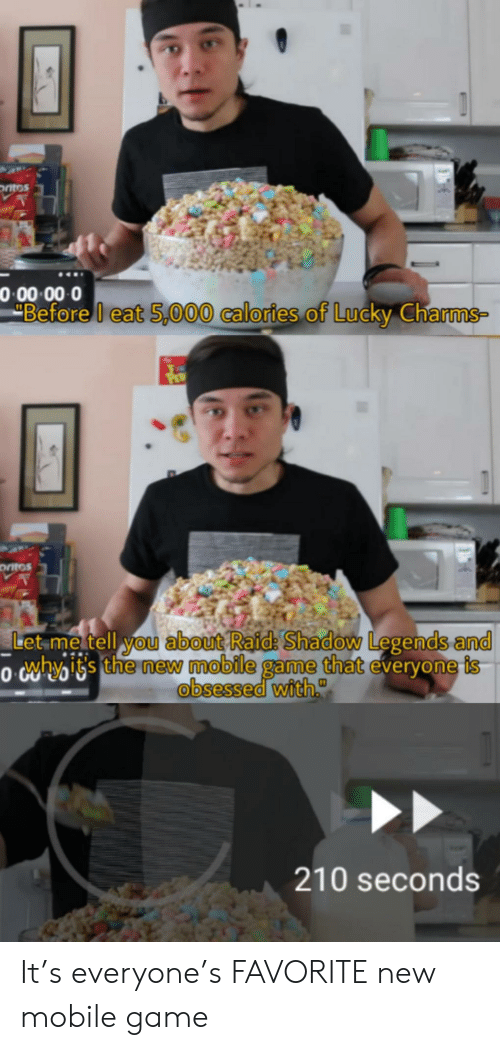 obsessed: ntos  0 00 00 0  Before I eat 5,000 calories of Lucky Charms-  ontos  Let me tell you about Raid: Shadow Legends and  o whyiss the new mobile game that everyone is  obsessed with.  210 seconds It's everyone's FAVORITE new mobile game