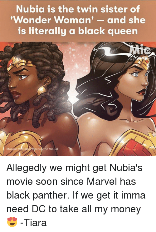 Take All My Money: Nubia is the twin sister of  'Wonder Woman  and she  is literally a black queen  arcus the Visual  Marcus Allegedly we might get Nubia's movie soon since Marvel has black panther. If we get it imma need DC to take all my money 😍 -Tiara