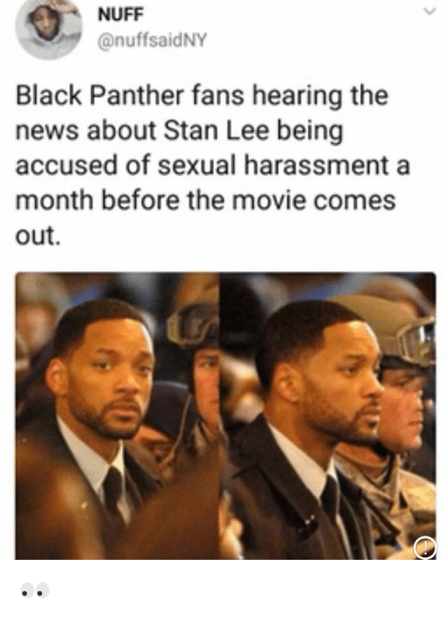 News, Stan, and Stan Lee: NUFF  @nuffsaidNY  Black Panther fans hearing the  news about Stan Lee being  accused of sexual harassment a  month before the movie comes  out. 👀
