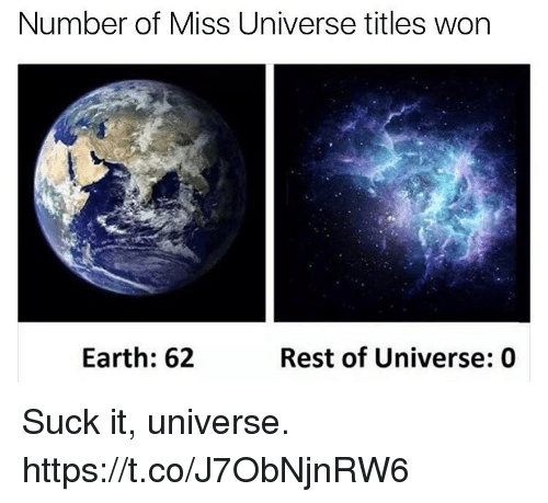 Miss Universe: Number of Miss Universe titles won  Earth: 62  Rest of Universe: 0 Suck it, universe. https://t.co/J7ObNjnRW6