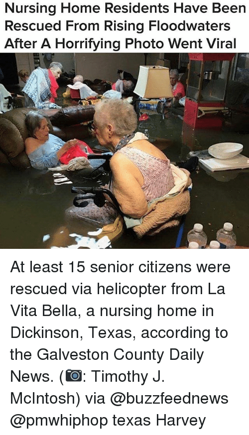 Vitas: Nursing Home Residents Have Been  Rescued From Rising Floodwaters  After A Horrifying Photo Went Viral  iI At least 15 senior citizens were rescued via helicopter from La Vita Bella, a nursing home in Dickinson, Texas, according to the Galveston County Daily News. (📷: Timothy J. McIntosh) via @buzzfeednews @pmwhiphop texas Harvey