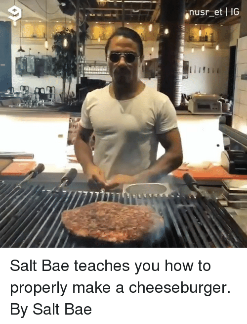 Bae, Dank, and How To: nusr et HG Salt Bae teaches you how to properly make a cheeseburger.   By Salt Bae