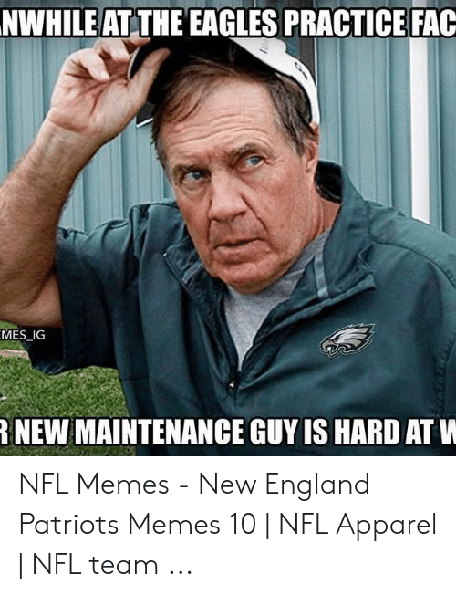 England Patriots Memes: NWHILEAT THE EAGLES PRACTICE FAC  MES _IG  NEW MAINTENANCE GUY IS HARD AT W NFL Memes - New England Patriots Memes 10   NFL Apparel   NFL team ...