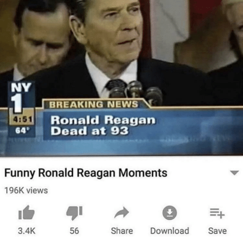 Funny, News, and Breaking News: NY  1  BREAKING NEWS  Ronald Reagan  Dead at 93  4:51  64  Funny Ronald Reagan Moments  196K views  3.4K  Share  Save  56  Download