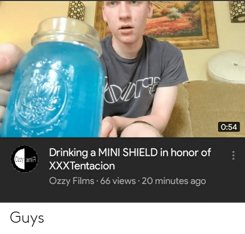 Drinking, Shield, and Mini: O:54  Drinking a MINI SHIELD in honor of  XXXTentacion  Ozzy 2mlA  Ozzy Films 66 views 20 minutes ago Guys